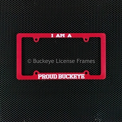 I Am A Proud Buckeye Screen Printed Red W / White Letters Plastic License Plate Frame