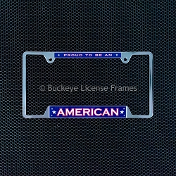 Proud To Be An American Chrome Metal License Plate Frame